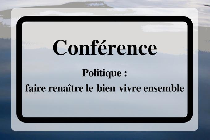 Conférence clin d'œil : «Politique : faire renaître le bien vivre ensemble!»